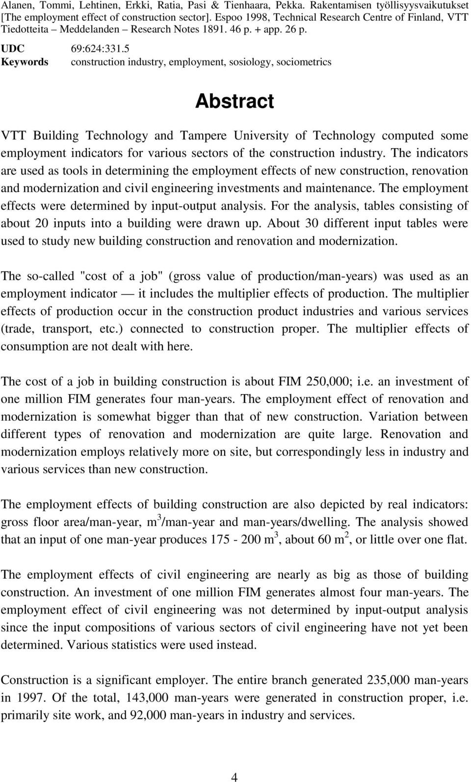 5 Keywords construction industry, employment, sosiology, sociometrics Abstract VTT Building Technology and Tampere University of Technology computed some employment indicators for various sectors of