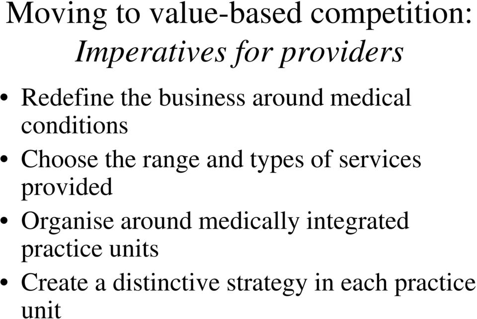 and types of services provided Organise around medically