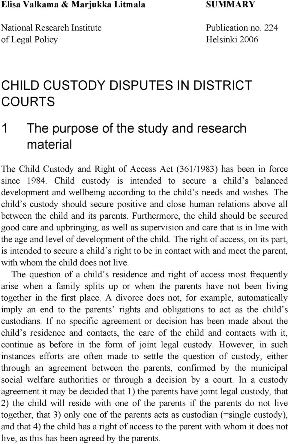 since 1984. Child custody is intended to secure a child s balanced development and wellbeing according to the child s needs and wishes.