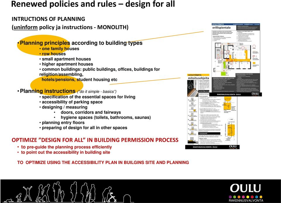basics ) specification of the essential spaces for living accessibility of parking space designing / measuring doors, corridors and fairways hygiene spaces (toilets, bathrooms, saunas) planning entry