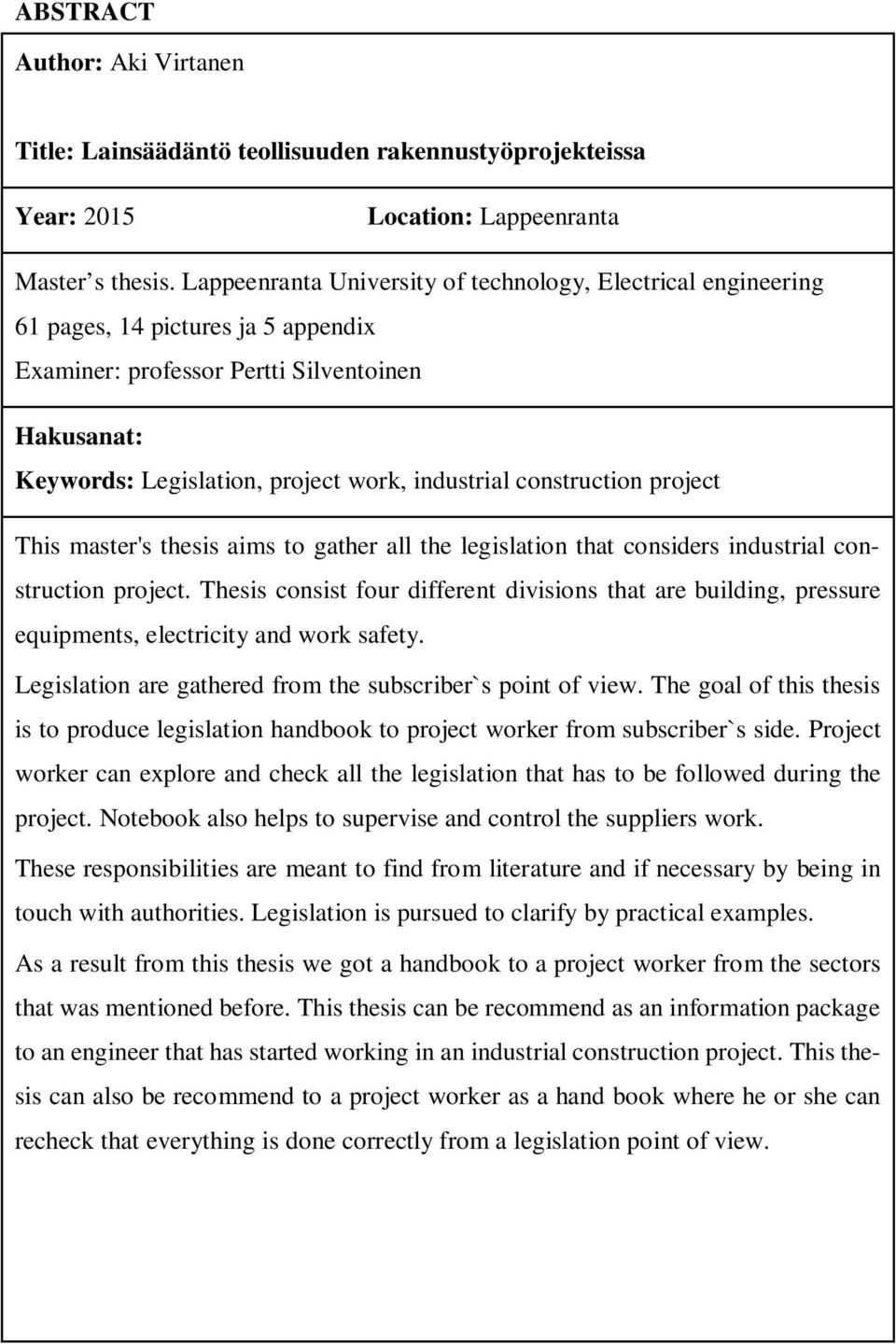 construction project This master's thesis aims to gather all the legislation that considers industrial construction project.