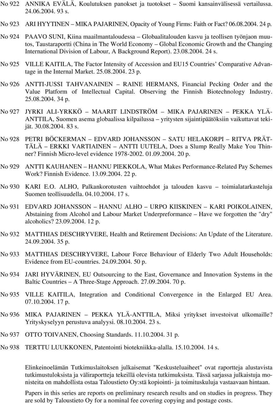 Division of Labour, A Background Report). 23.08.2004. 24 s. No 925 VILLE KAITILA, The Factor Intensity of Accession and EU15 Countries Comparative Advantage in the Internal Market. 25.08.2004. 23 p.