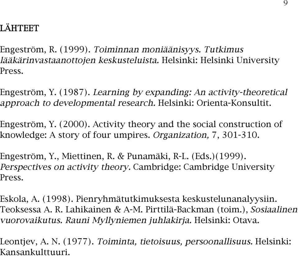 Activity theory and the social construction of knowledge: A story of four umpires. Organization, 7, 301-310. Engeström, Y., Miettinen, R. & Punamäki, R-L. (Eds.)(1999).