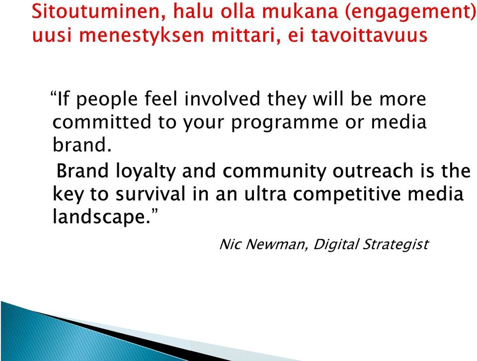 Brandloyalty and community outreach is the key to
