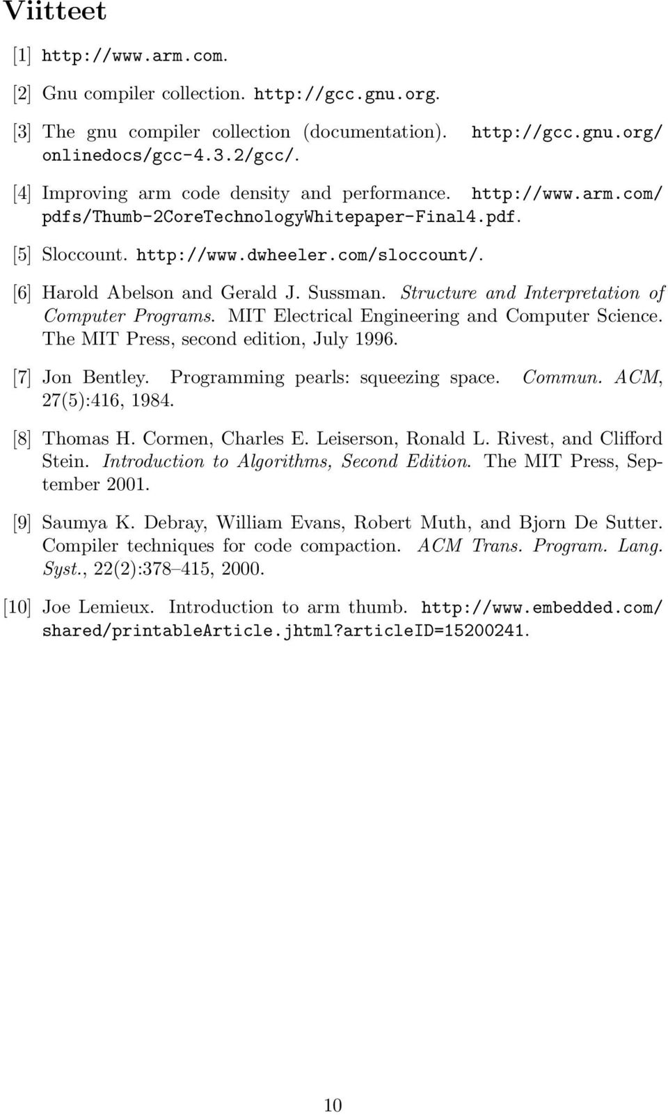 Sussman. Structure and Interpretation of Computer Programs. MIT Electrical Engineering and Computer Science. The MIT Press, second edition, July 1996. [7] Jon Bentley.