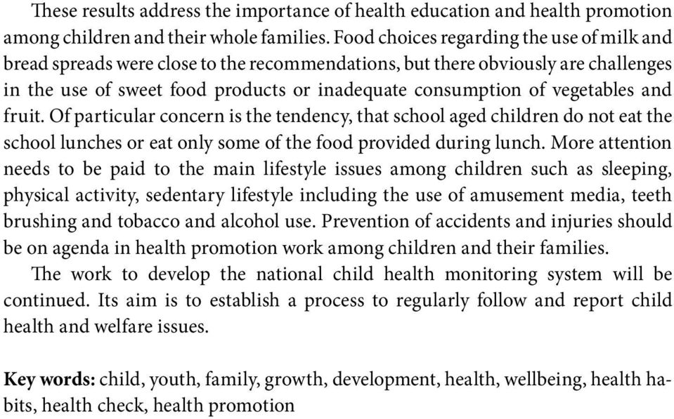 vegetables and fruit. Of particular concern is the tendency, that school aged children do not eat the school lunches or eat only some of the food provided during lunch.