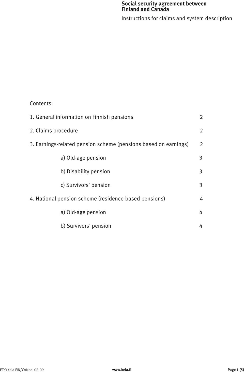 Earnings-related pension scheme (pensions based on earnings) 2 a) Old-age pension 3 b) Disability pension 3 c)