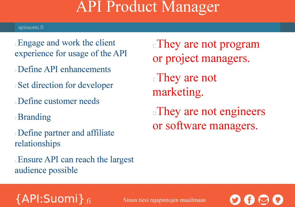 partner and affiliate relationships Ensure API can reach the largest audience possible They