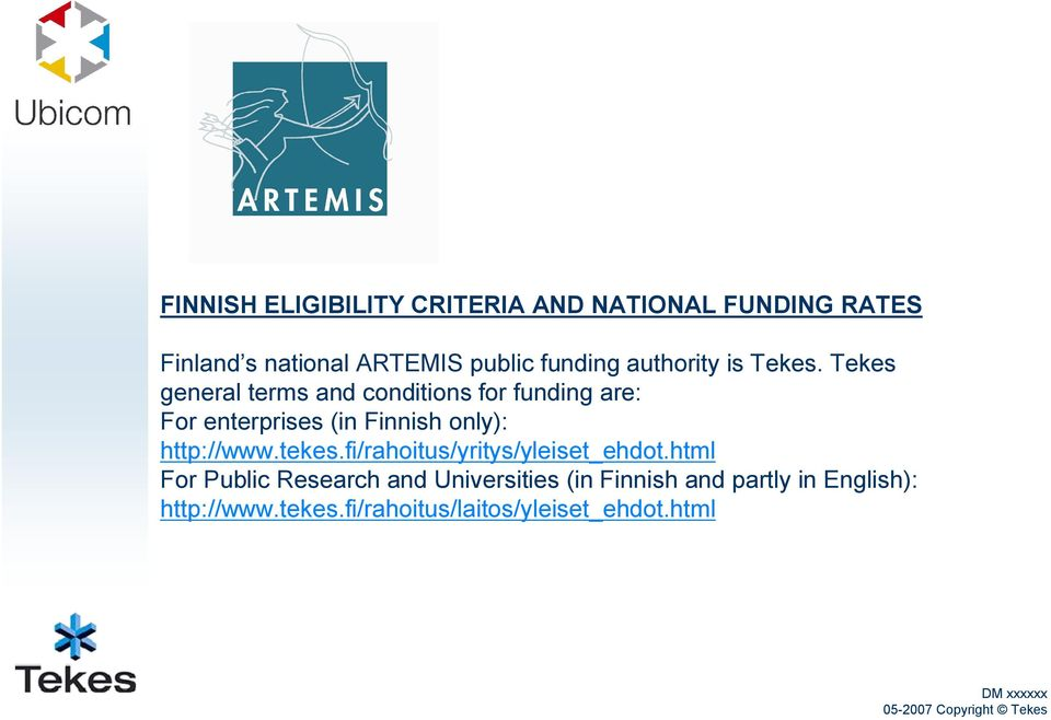 Tekes general terms and conditions for funding are: For enterprises (in Finnish only):