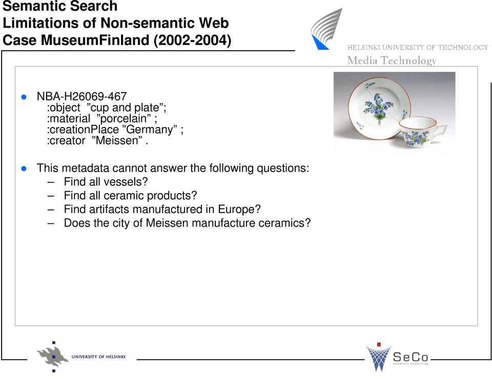 :creator Meissen. This metadata cannot answer the following questions: Find all vessels?