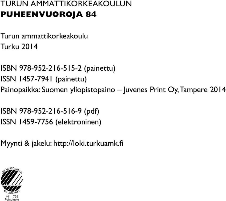 yliopistopaino Juvenes Print Oy, Tampere 2014 ISBN 978-952-216-516-9 (pdf) ISSN