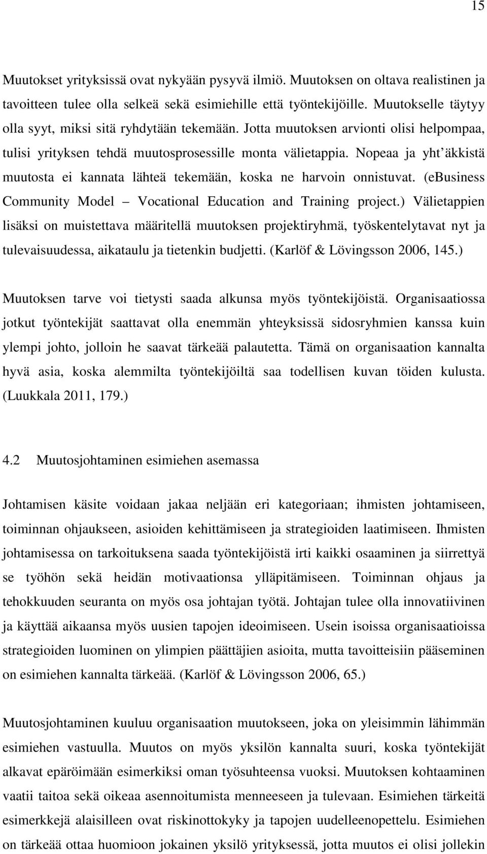 Nopeaa ja yht äkkistä muutosta ei kannata lähteä tekemään, koska ne harvoin onnistuvat. (ebusiness Community Model Vocational Education and Training project.