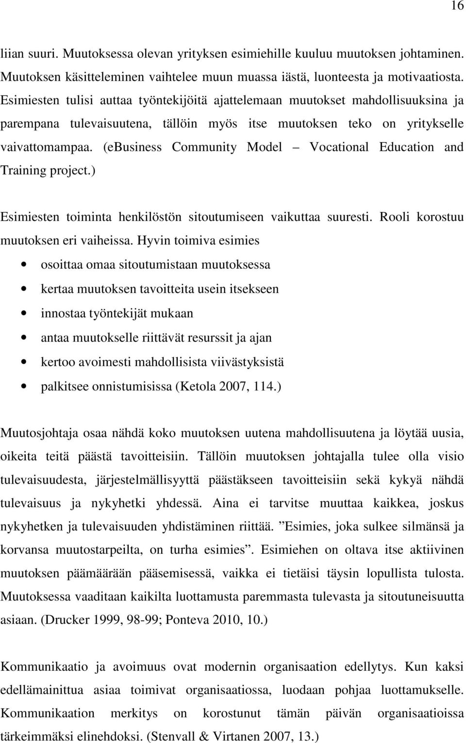 (ebusiness Community Model Vocational Education and Training project.) Esimiesten toiminta henkilöstön sitoutumiseen vaikuttaa suuresti. Rooli korostuu muutoksen eri vaiheissa.