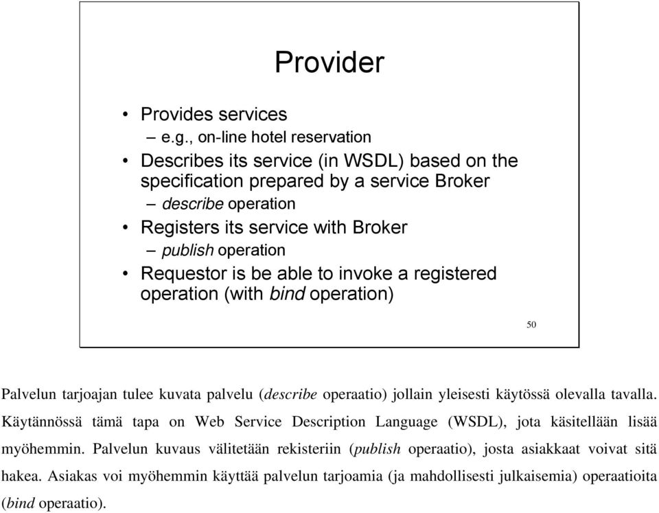 operation Requestor is be able to invoke a registered operation (with bind operation) 50 Palvelun tarjoajan tulee kuvata palvelu (describe operaatio) jollain yleisesti käytössä