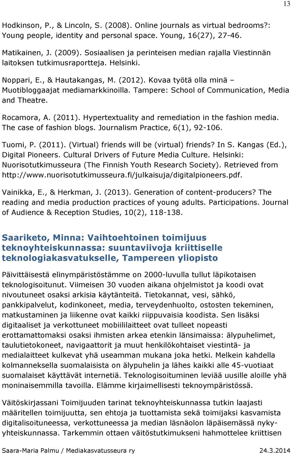 Tampere: School of Communication, Media and Theatre. Rocamora, A. (2011). Hypertextuality and remediation in the fashion media. The case of fashion blogs. Journalism Practice, 6(1), 92-106. Tuomi, P.