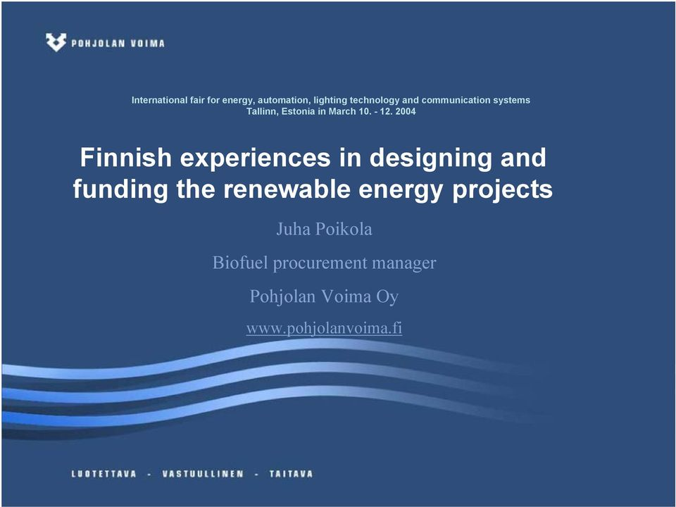 2004 Finnish experiences in designing and funding the renewable