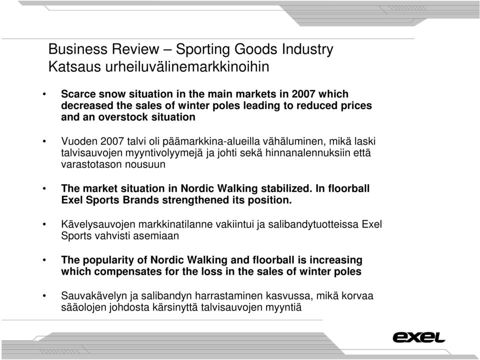 Nordic Walking stabilized. In floorball Exel Sports Brands strengthened its position.