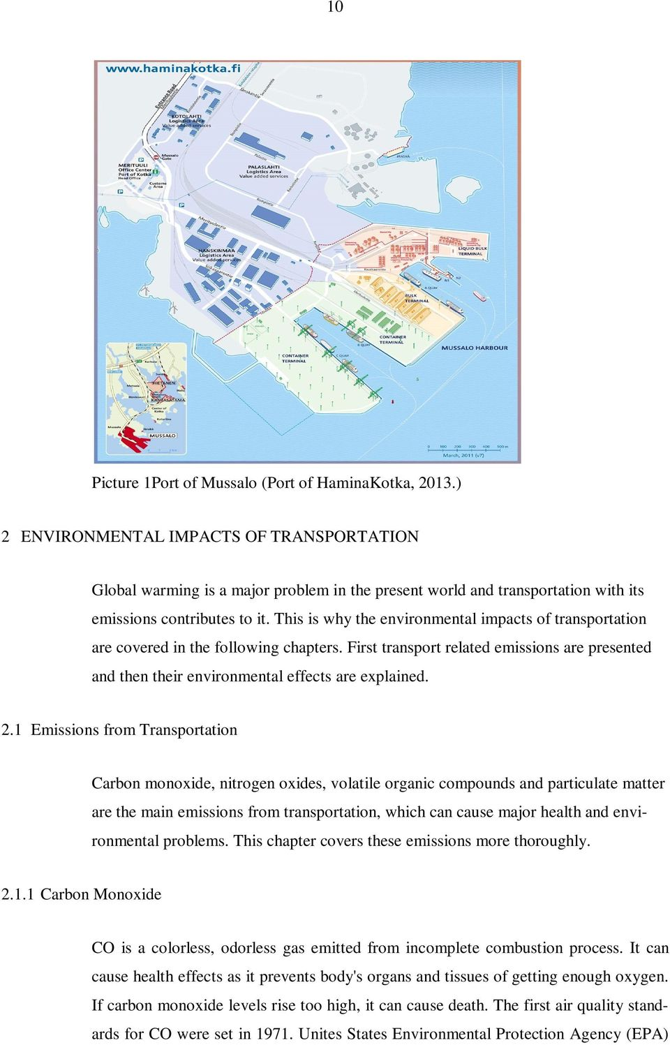 This is why the environmental impacts of transportation are covered in the following chapters. First transport related emissions are presented and then their environmental effects are explained. 2.