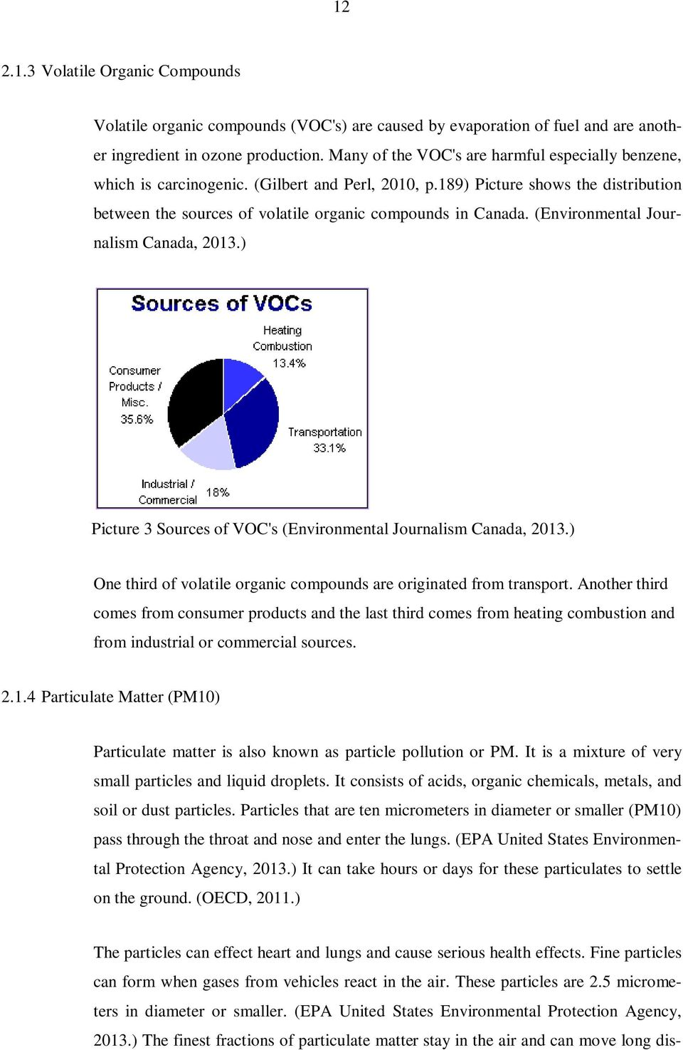 (Environmental Journalism Canada, 2013.) Picture 3 Sources of VOC's (Environmental Journalism Canada, 2013.) One third of volatile organic compounds are originated from transport.