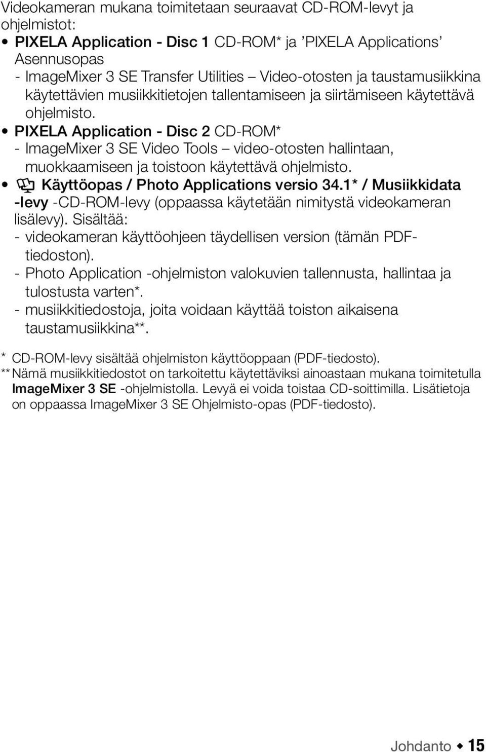 PIXELA Application - Disc 2 CD-ROM* - ImageMixer 3 SE Video Tools video-otosten hallintaan, muokkaamiseen ja toistoon käytettävä ohjelmisto. Y Käyttöopas / Photo Applications versio 34.