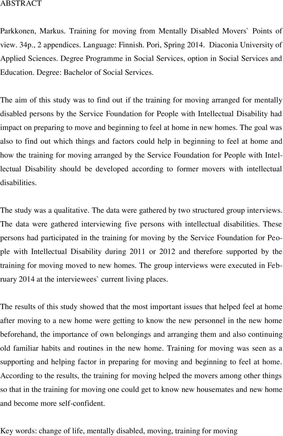 The aim of this study was to find out if the training for moving arranged for mentally disabled persons by the Service Foundation for People with Intellectual Disability had impact on preparing to
