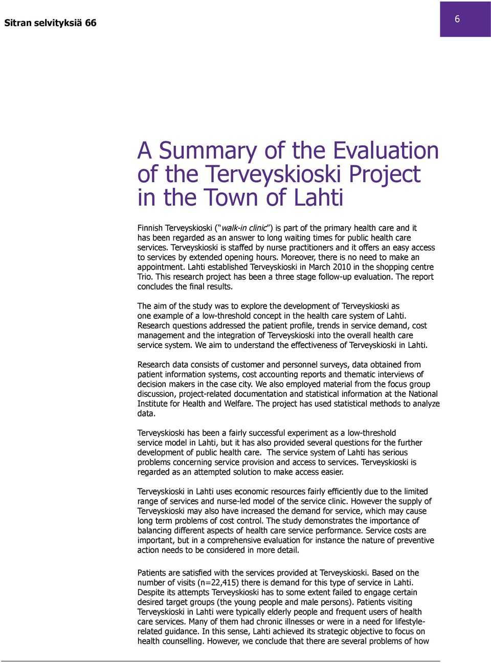 Moreover, there is no need to make an appointment. Lahti established Terveyskioski in March 2010 in the shopping centre Trio. This research project has been a three stage follow-up evaluation.