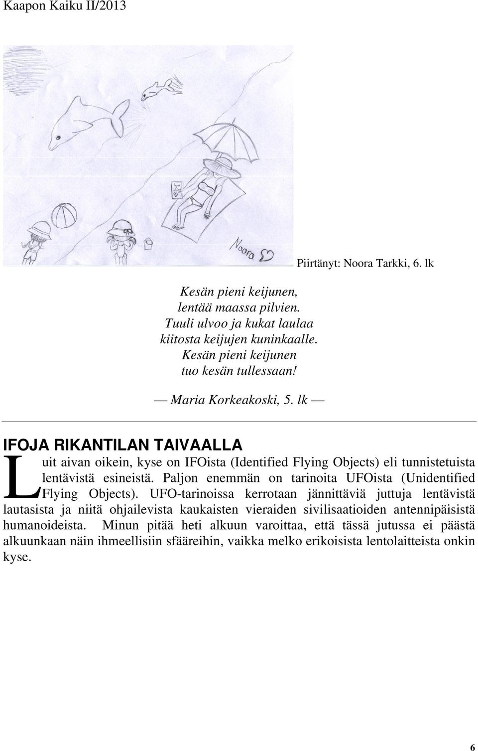 Paljon enemmän on tarinoita UFOista (Unidentified Flying Objects).