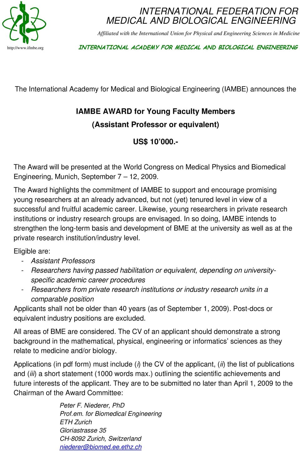 (Assistant Professor or equivalent) US$ 10 000.- The Award will be presented at the World Congress on Medical Physics and Biomedical Engineering, Munich, September 7 12, 2009.