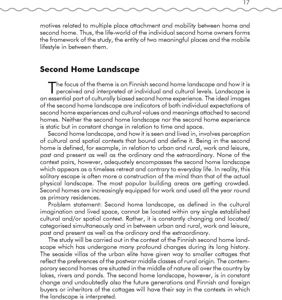 Second Home Landscape T he focus of the theme is on Finnish second home landscape and how it is perceived and interpreted at individual and cultural levels.