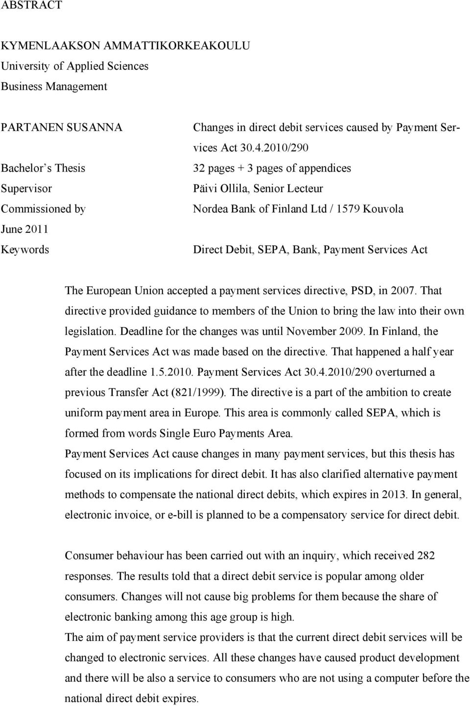 2010/290 32 pages + 3 pages of appendices Päivi Ollila, Senior Lecteur Nordea Bank of Finland Ltd / 1579 Kouvola Direct Debit, SEPA, Bank, Payment Services Act The European Union accepted a payment