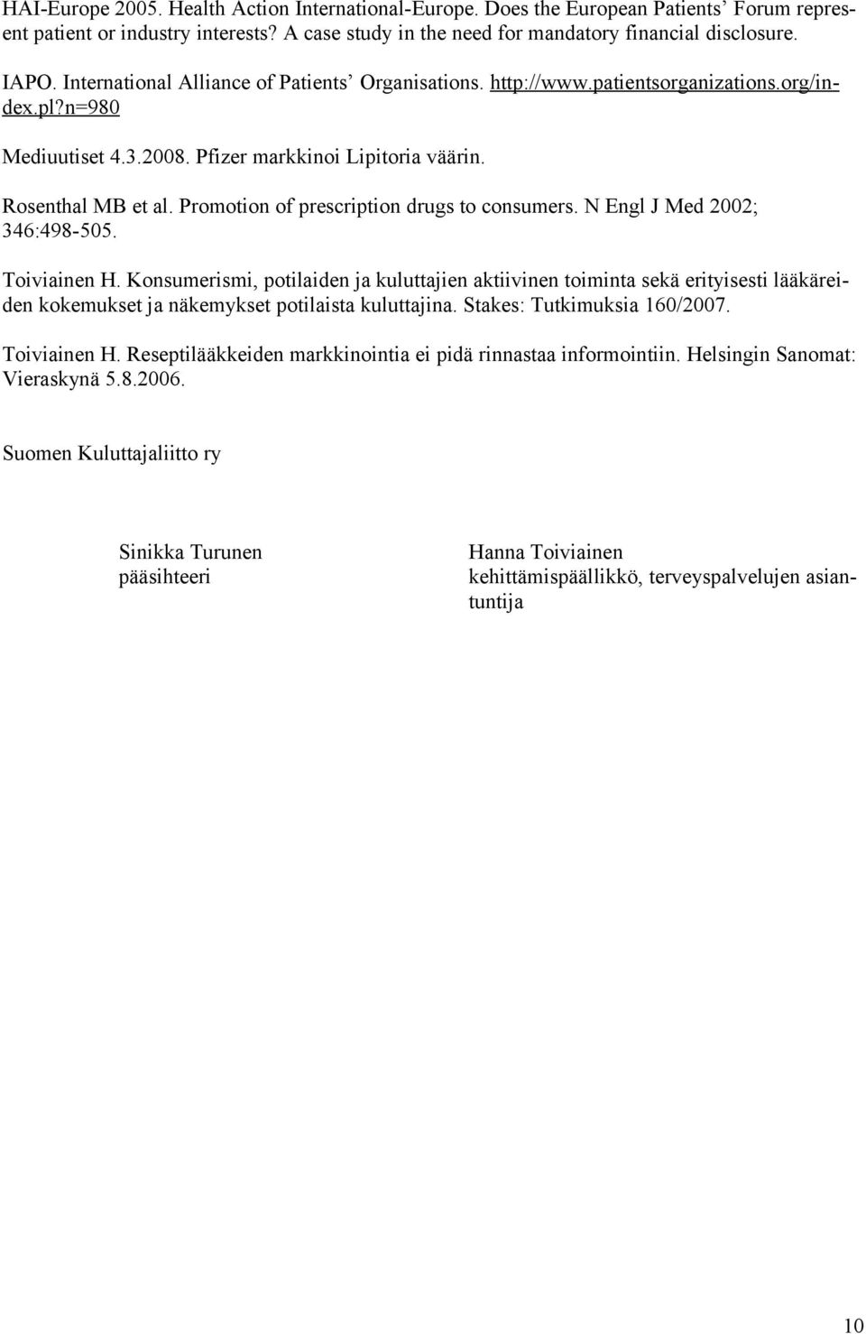 Promotion of prescription drugs to consumers. N Engl J Med 2002; 346:498-505. Toiviainen H.