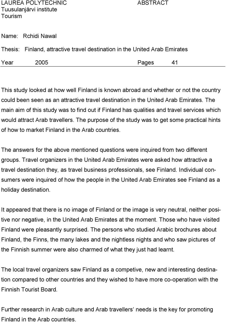 The main aim of this study was to find out if Finland has qualities and travel services which would attract Arab travellers.