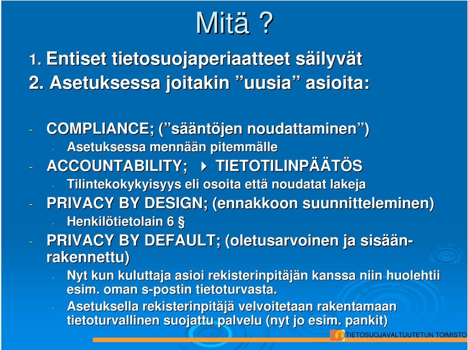 ÄÄTÖS - Tilintekokykyisyys eli osoita että noudatat lakeja - PRIVACY BY DESIGN; (ennakkoon suunnitteleminen) - Henkilötietolain 6 - PRIVACY BY DEFAULT;