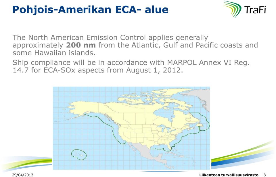 islands. Ship compliance will be in accordance with MARPOL Annex VI Reg. 14.