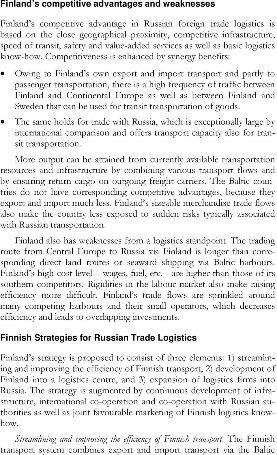 Competitiveness is enhanced by synergy benefits: Owing to Finland s own export and import transport and partly to passenger transportation, there is a high frequency of traffic between Finland and