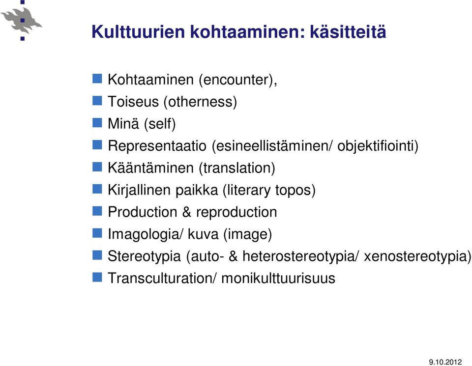 Kirjallinen paikka (literary topos) Production & reproduction Imagologia/ kuva (image)