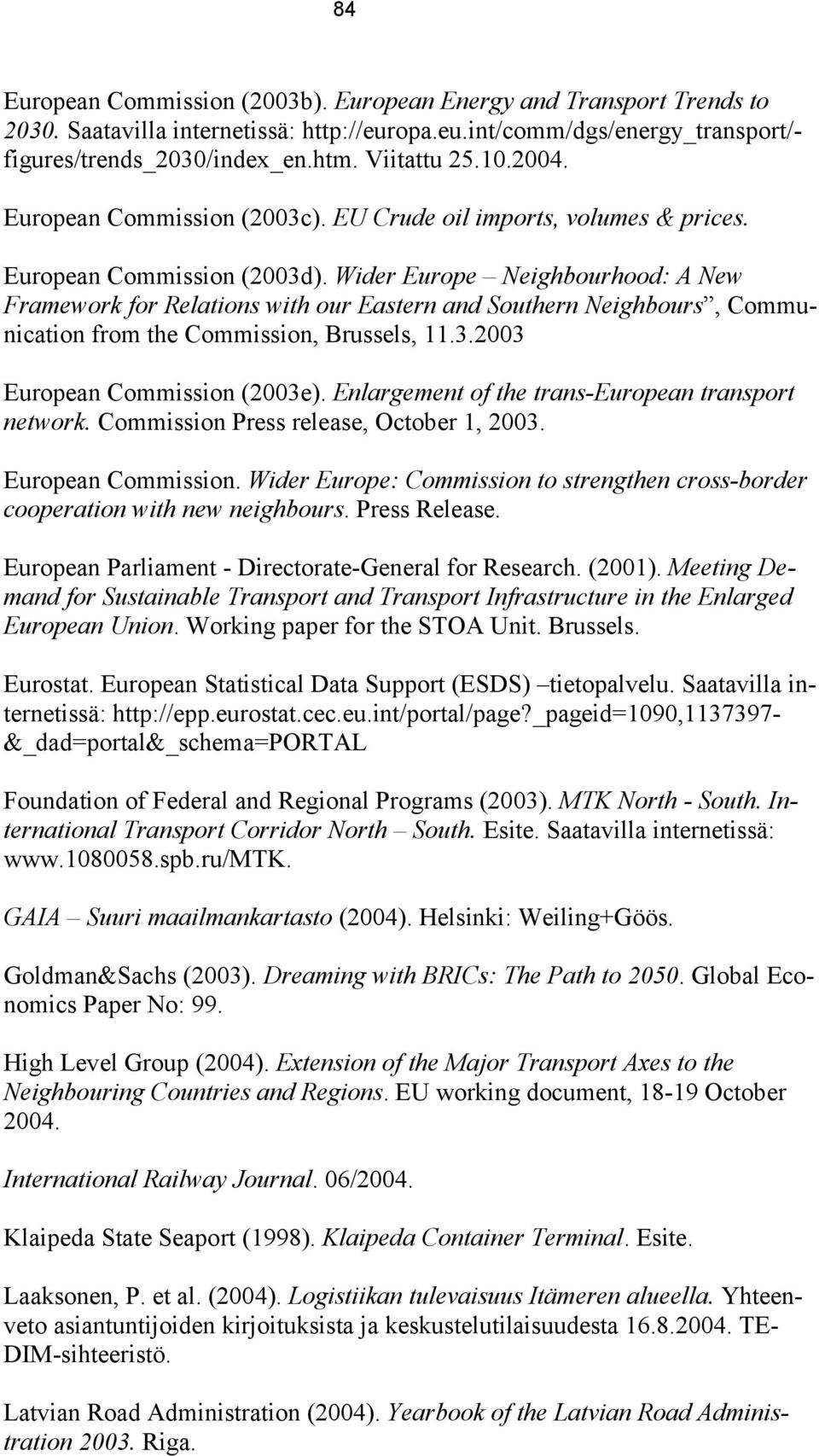 Wider Europe Neighbourhood: A New Framework for Relations with our Eastern and Southern Neighbours, Communication from the Commission, Brussels, 11.3.2003 European Commission (2003e).