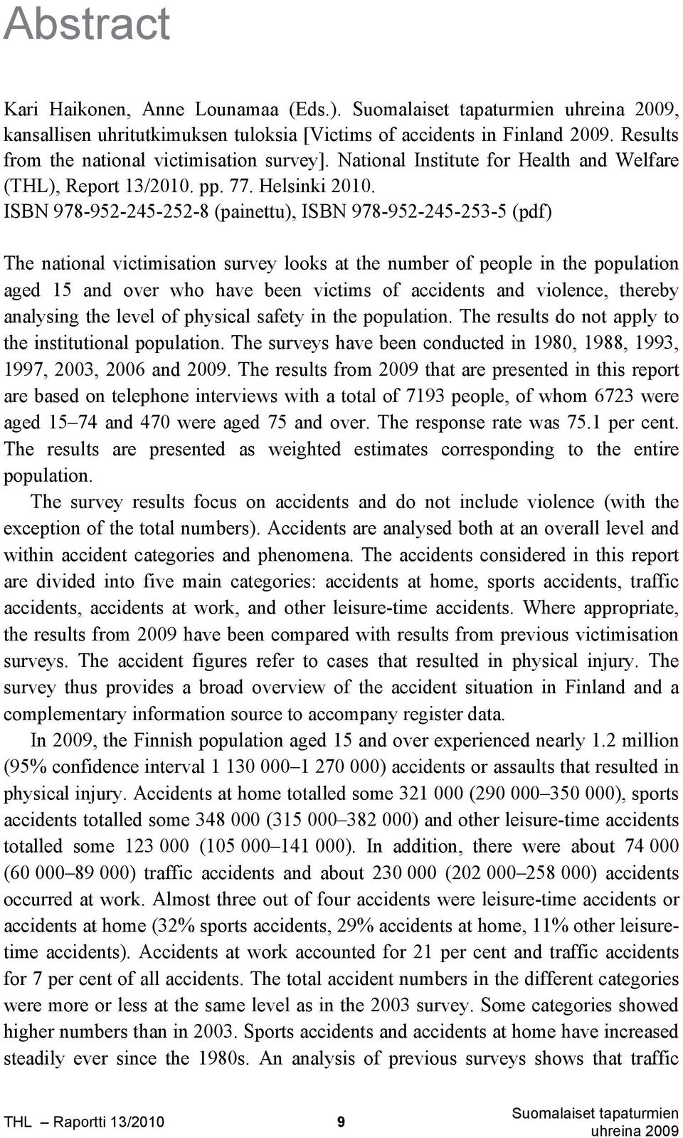 ISBN 978-952-245-252-8 (painettu), ISBN 978-952-245-253-5 (pdf) The national victimisation survey looks at the number of people in the population aged 15 and over who have been victims of accidents