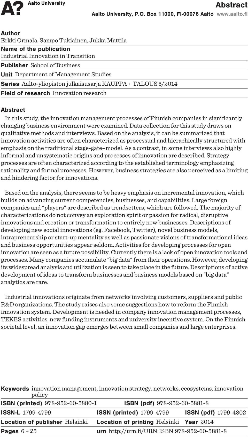Aalto-yliopiston julkaisusarja KAUPPA + TALOUS 5/2014 Field of research Innovation research Abstract In this study, the innovation management processes of Finnish companies in significantly changing