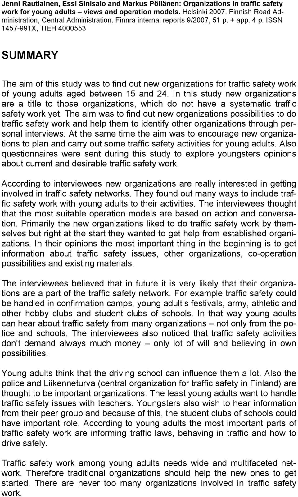 ISSN 1457-991X, TIEH 4000553 SUMMARY The aim of this study was to find out new organizations for traffic safety work of young adults aged between 15 and 24.