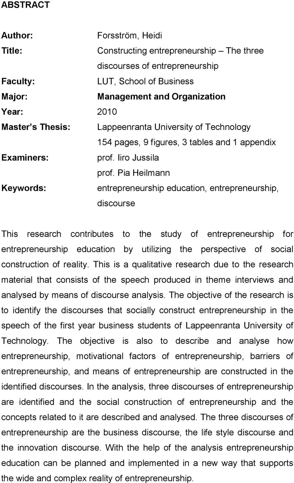 Pia Heilmann Keywords: entrepreneurship education, entrepreneurship, discourse This research contributes to the study of entrepreneurship for entrepreneurship education by utilizing the perspective