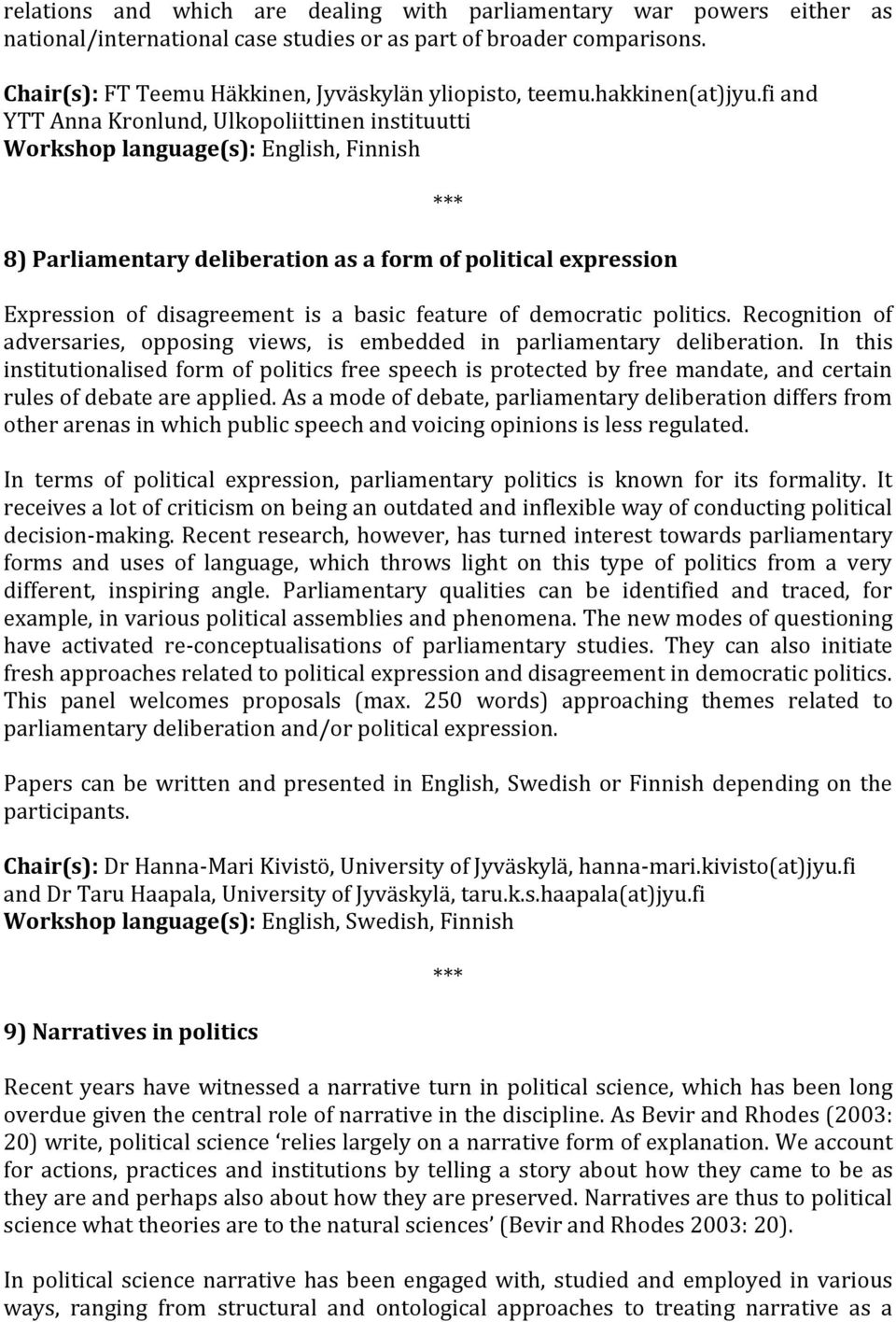 fi and YTT Anna Kronlund, Ulkopoliittinen instituutti Workshop language(s): English, Finnish 8) Parliamentary deliberation as a form of political expression Expression of disagreement is a basic