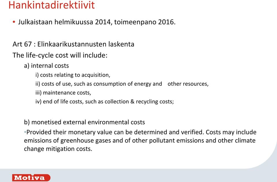 such as consumption of energy and other resources, iii) maintenance costs, iv) end of life costs, such as collection & recycling costs; b)