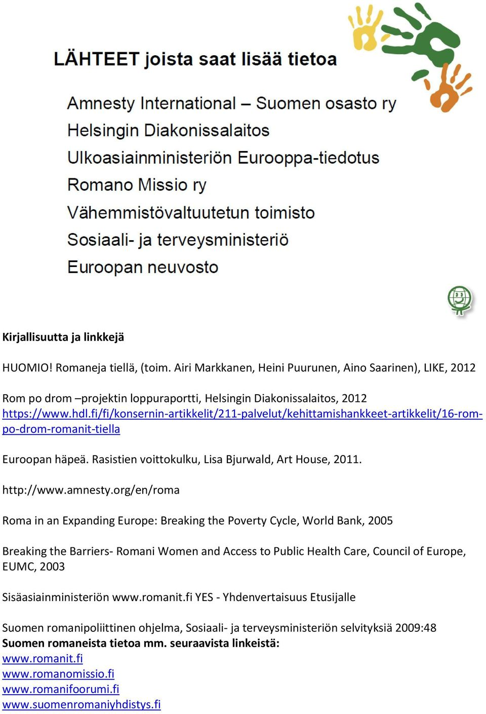 org/en/roma Roma in an Expanding Europe: Breaking the Poverty Cycle, World Bank, 2005 Breaking the Barriers- Romani Women and Access to Public Health Care, Council of Europe, EUMC, 2003