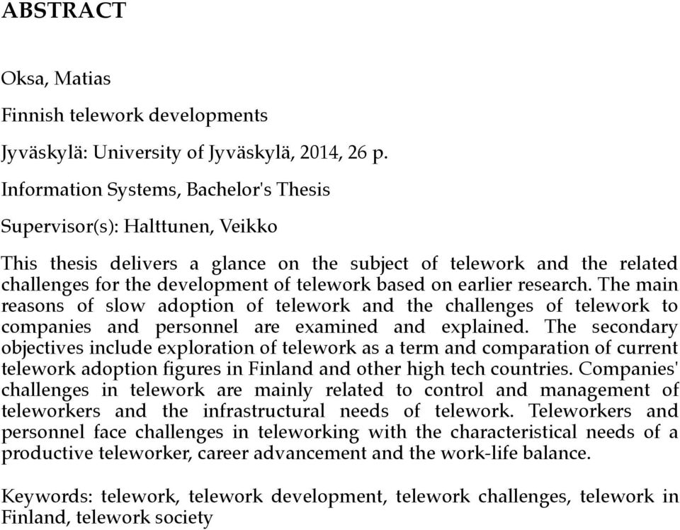 earlier research. The main reasons of slow adoption of telework and the challenges of telework to companies and personnel are examined and explained.