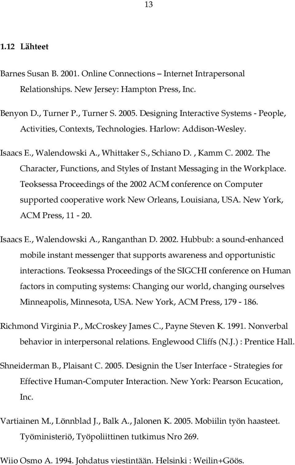 The Character, Functions, and Styles of Instant Messaging in the Workplace. Teoksessa Proceedings of the 2002 ACM conference on Computer supported cooperative work New Orleans, Louisiana, USA.