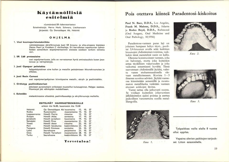 D.S., Richmond (Oral Surgery, Oral Medicine and Oral Pathology, 10/1956) 1. Uusi kuumapuristustekniikka 2.