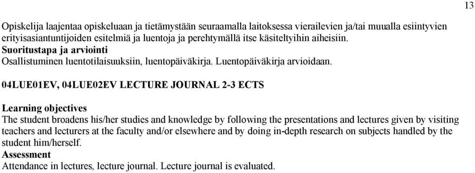04LUE01EV, 04LUE02EV LECTURE JOURNAL 2-3 ECTS The student broadens his/her studies and knowledge by following the presentations and lectures given by visiting