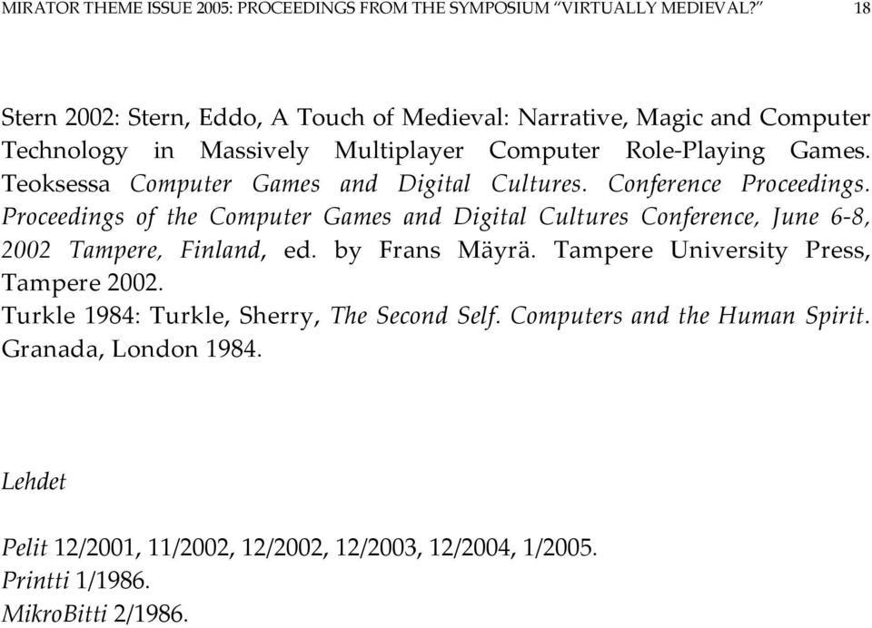 Teoksessa Computer Games and Digital Cultures. Conference Proceedings.