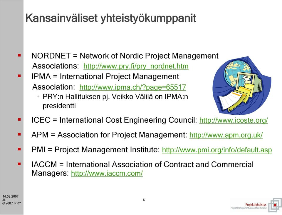 Veikko Välilä on IPMA:n presidentti ICEC = International Cost Engineering Council: http://www.icoste.